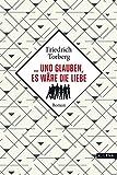 ... und glauben, es wäre die Liebe von Friedrich Torberg