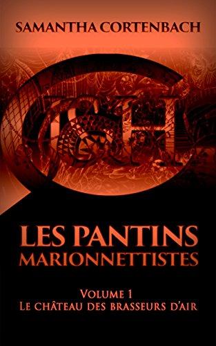 Les Pantins Marionnettistes: Volume 1 - Le château des brasseurs d'air par Samantha Cortenbach