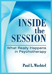 Inside the Session: What Really Happens in Psychotherapy by Paul L. Wachtel (2011-02-15)
