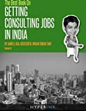 The Best Book On Getting Consulting Jobs in India by Jaineel Aga (2011-08-17)