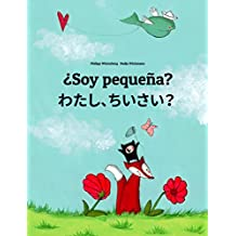 ¿Soy pequeña? わたし、ちいさい?: Libro infantil ilustrado español-japonés (Edición bilingüe)