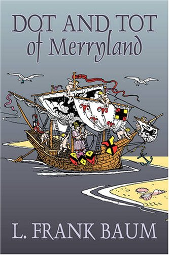 Dot and Tot of Merryland by L. Frank Baum, Fiction, Fantasy, Fairy Tales, Folk Tales, Legends & Mythology Cover Image