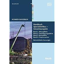 Handbuch Spezialtiefbau: Gesamtausgabe: Band 1: Mikropfähle, Band 2: Verdrängungspfähle, Band 3: Bohrpfähle, Band 4: Verpressanker Konsolidierte Fassungen (Normen-Handbuch)