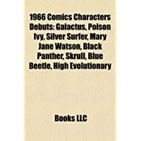 1966 Comics Characters Debuts: Galactus, Poison Ivy, Silver Surfer, Mary Jane Watson, Black Panther, Skrull, Blue Beetle, High Evolutionary
