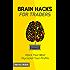 Brain Hacks For Traders: Hijack Your Mind Skyrocket Your Profits