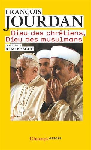 Dieu des chrétiens, Dieu des musulmans : Des repères pour comprendre par François Jourdan