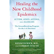 Healing the New Childhood Epidemics: Autism, ADHD, Asthma, and Allergies: The Groundbreaking Program for the 4-A Disorders by Bock, Kenneth, Stauth, Cameron (2007) Hardcover