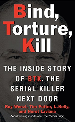 Bind, Torture, Kill: The Inside Story of BTK, the Serial Killer Next Door por Roy Wenzl
