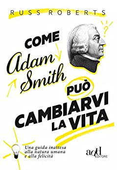 Come Adam Smith può cambiarvi l vita di [Roberts Russ]