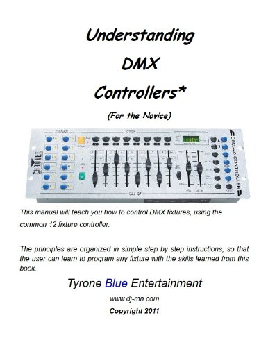 Understanding DMX Controllers - For the Novice (English Edition)