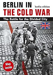 Berlin in the Cold War: The Battle for the Divided City