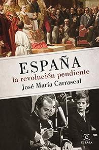 España: la revolución pendiente par José María Carrascal