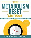 The Metabolism Reset Diet Book: Reset Your Metabolism and Get Your Dream Body in Just 30 Days incl. 30 Days Weight Loss Challenge