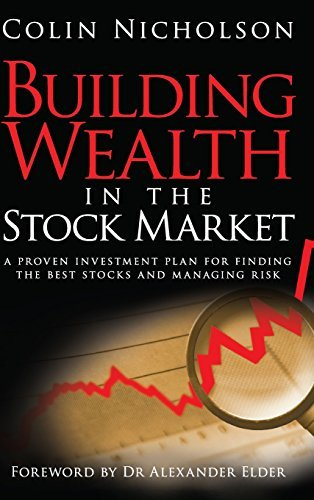 Building Wealth in the Stock Market: A Proven Investment Plan for Finding the Best Stocks and Managing Risk by Alexander Elder (Foreword), Colin Nicholson (29-Jun-2009) Hardcover