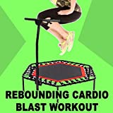 Rebounding Cardio Blast Workout - The Ultimate Trampoline Fitness Workout
