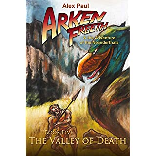 The Valley of Death (Arken Freeth and the Adventure of the Neanderthals Book 5) (English Edition)