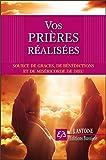 Vos prières réalisées - Sources de grâces, de bénédictions et de miséricorde de Dieu