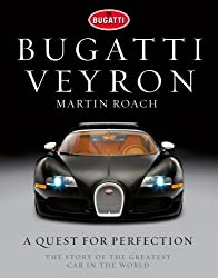 Bugatti Veyron: A Quest for Perfection:The Story of the Greatest Car in the World by Martin Roach (2013-04-01)