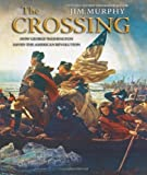 The Crossing: How George Washington Saved the American Revolution (Scholastic Press Novels)