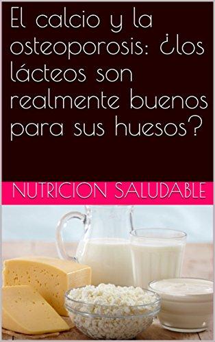 El calcio y la osteoporosis: ¿los lácteos son realmente buenos para