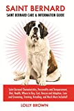 Saint Bernard: Saint Bernard Characteristics, Personality and Temperament, Diet, Health, Where to Buy, Cost, Rescue and Adoption, Care and Grooming, Training, Breeding, and Much More Included!