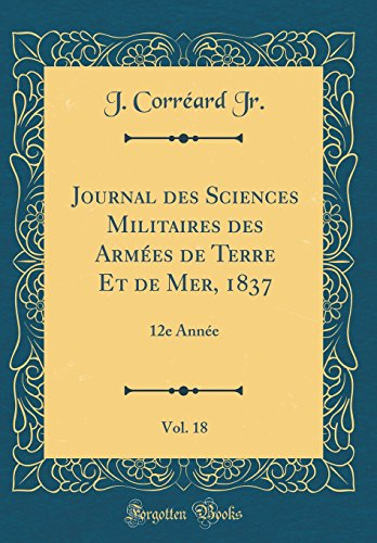 Journal des Sciences Militaires des Armées de Terre Et de Mer, 1837, Vol. 18: 12e Année (Classic Reprint)