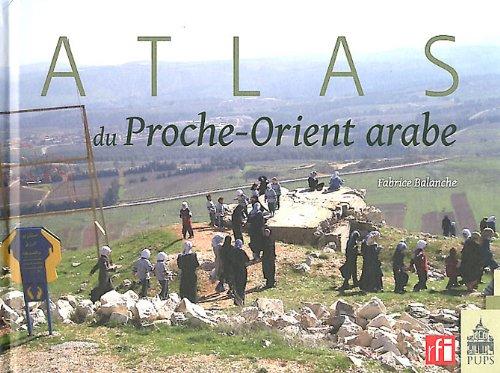 Atlas du proche-Orient arabe par Fabrice Balanche
