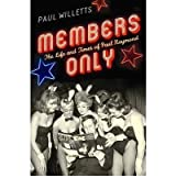 [ MEMBERS ONLY THE LIFE AND TIMES OF PAUL RAYMOND ] By Willetts, Paul ( AUTHOR ) Sep-2010[ Paperback ]