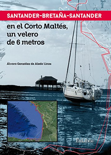 Santander-Bretaña-Santander en el Corto Maltés, un velero de 6 metros por Álvaro González de Aledo Linos