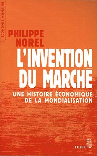 L'Invention du march. Une histoire conomique de la mondialisation