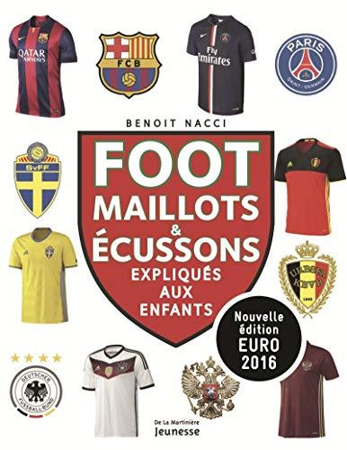 Foot, maillots et écussons. expliqués aux enfants par Benoit Nacci