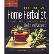 The New Home Herbalist: Simple Ways to Use Plants for Health and Wellness (Urban Homesteader Hacks)