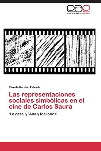 Las Representaciones Sociales Simbolicas En El Cine de Carlos Saura por Rendon Estrada Pamela
