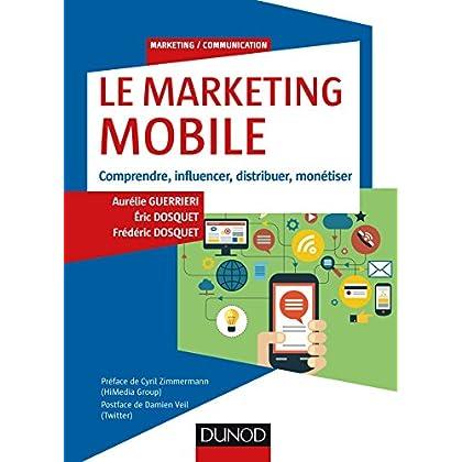 Le Marketing mobile - Comprendre, influencer, distribuer, monétiser