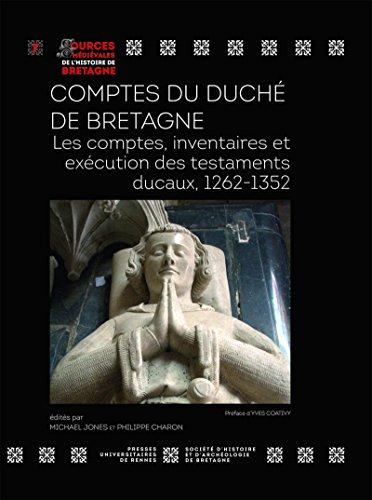 Comptes du Duché de Bretagne: Les comptes, inventaires et exécution des testaments ducaux, 1262-1352