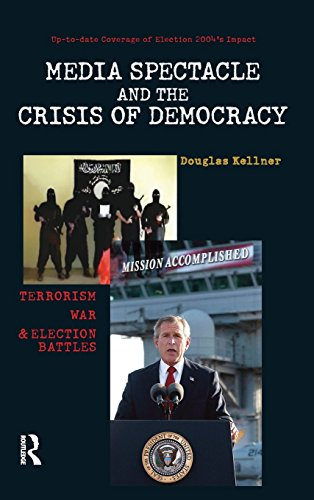 Media Spectacle and the Crisis of Democracy: Terrorism, War, and Election Battles (Cultural Politics & the Promise of Democracy)