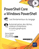 PowerShell Core et Windows PowerShell - Automatisation des tâches, création d'interfaces et outils graphiques de Arnaud PETITJEAN