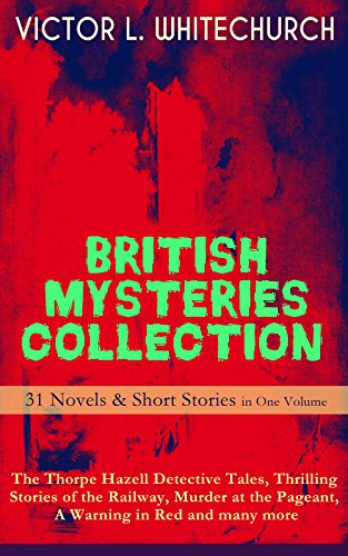 british-mysteries-collection-31-novels-short-stories-in-one-volume-the-thorpe-hazell-detective-tales