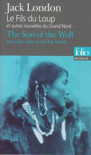 Le Fils du Loup et autres nouvelles du Grand Nord/The Son of the Wolf and other tales of the Far North