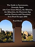 The Guide to Sacromonte,  Granada, Spain (the Cave Guest House, the Albaicín, the Alhambra, the Hammam Spa and the Churros and Chocolate) from Pearl Escapes 2016 (English Edition)