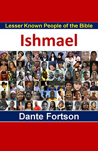 Lesser Known People of the Bible: Ishmael (English Edition) por Dante Fortson