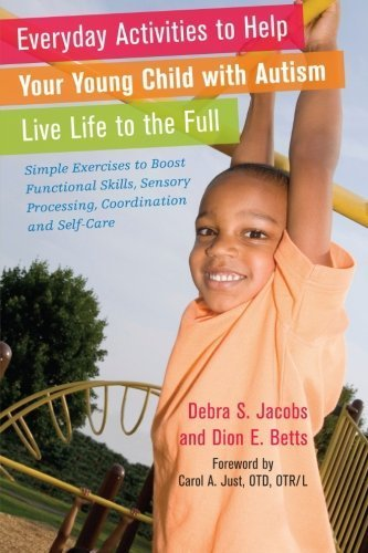 Everyday Activities to Help Your Child with Autism Live Life to the Full: Simple Exercises to Boost Functional Skills, Sensory Processing, Coordinatio by Jacobs, Debra S. (2011) Paperback