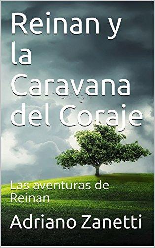 Reinan y la Caravana del Coraje: Las aventuras de Reinan por Adriano Zanetti