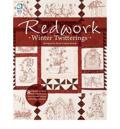 [ Redwork Winter Twitterings ] [ REDWORK WINTER TWITTERINGS ] BY Krush, Pearl Louise ( AUTHOR ) Nov-14-2010 Paperback