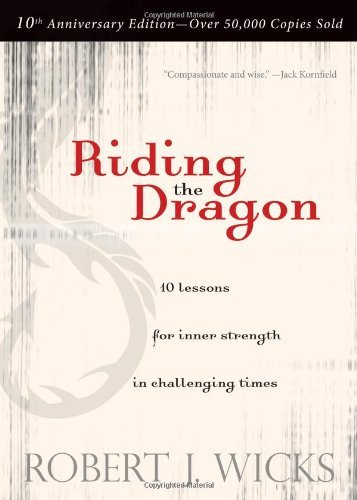 Riding the Dragon: 10 Lessons for Inner Strength in Challenging Times by Robert J. Wicks (2012-11-26)