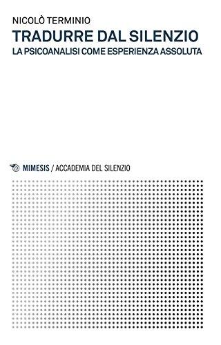 Tradurre dal silenzio. La psicoanalisi come esperienza assoluta