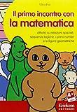 Il primo incontro con la matematica. Attività su relazioni spaziali, sequenze logiche, i primi numeri e le figure geometriche. CD-ROM