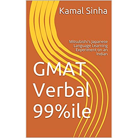 GMAT Verbal 99%ile: Mitsubishi's Japanese Language Learning Experiment on an Indian (English Edition)