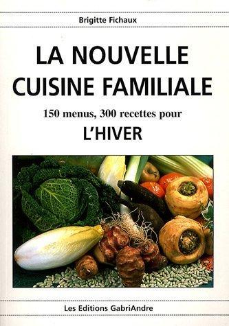La Nouvelle Cuisine Familiale l'Hiver par Brigitte Fichaux