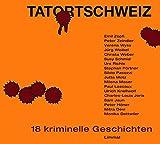 Tatort Schweiz: 18 kriminelle Geschichten